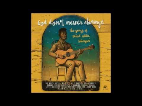 God Don't Never Change: The Songs Of Blind Willie Johnson (Full Album)