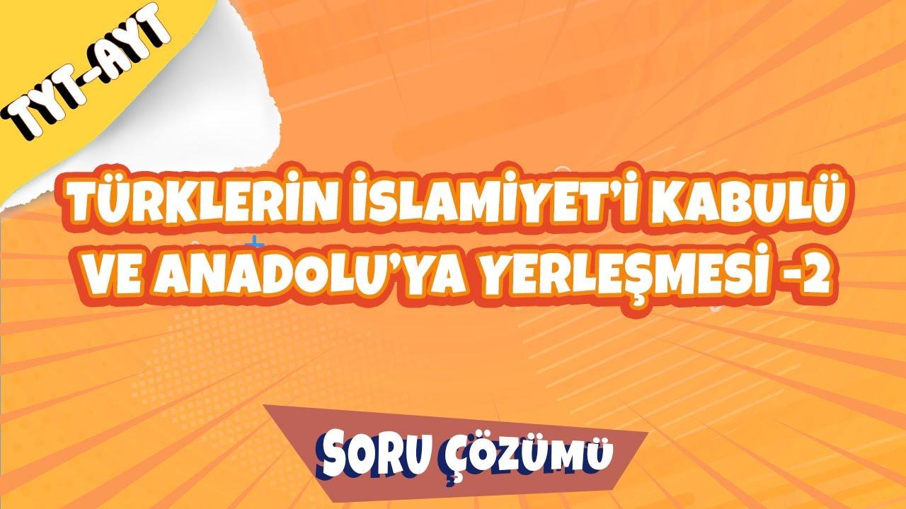 Türklerin İslamiyet'i Kabulü ve Anadolu'ya Yerleşmesi -2 Soru Çözümü | 2022 #hedefekoş