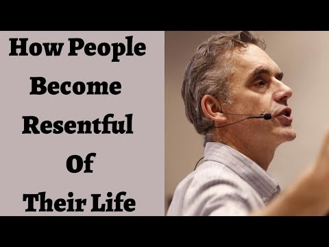 Jordan Peterson ~ How People Become Resentful Of Their Life