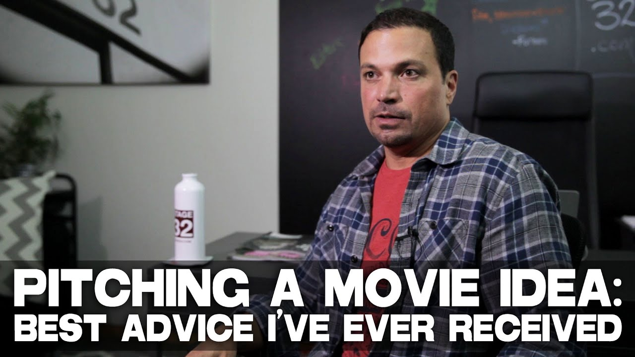 Pitching A Movie Idea: Best Advice I've Ever Received by Richard