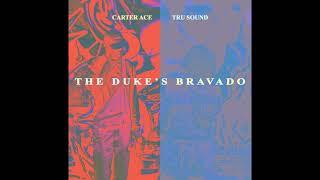 THE DUKE'S BRAVADO (FEATURING CARTER ACE)