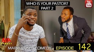 WHO IS YOUR PASTOR  Part Two  (Mark Angel Comedy) (Episode 142)