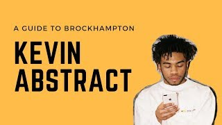 A GUIDE TO BROCKHAMPTON: Kevin Abstract