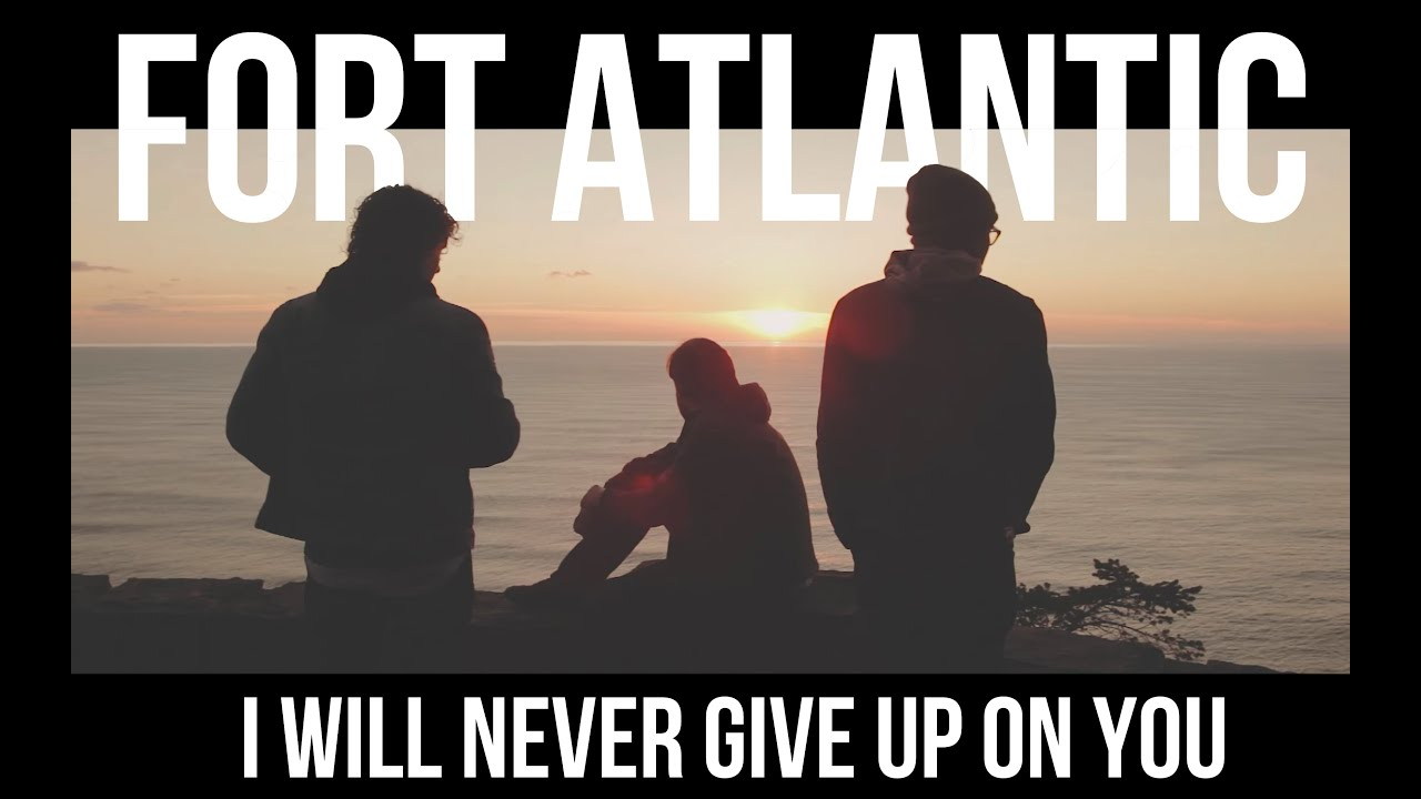 fort-atlantic-i-will-never-give-up-on-you-official-video-fort-atlantic