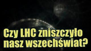 Wielki Zderzacz Hadronów – LHC – mógł zniszczyć nasz wszechświat