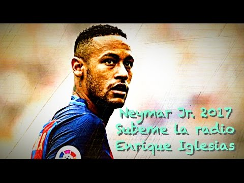 Neymar Jr. - Subeme La Radio | Goals & Skills | 2017 HD | Enrique Iglesias