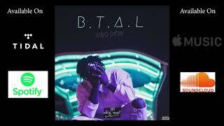 B.T.A.L - KING DEMI [Engr. By King Demi]