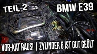 BMW E39 - Vor-Kat raus! | Zylinder 6 ist gut geölt xD