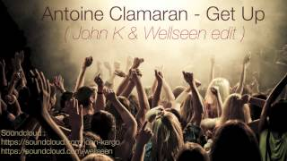 Antoine Clamaran - Get Up (John K & Wellseen edit)