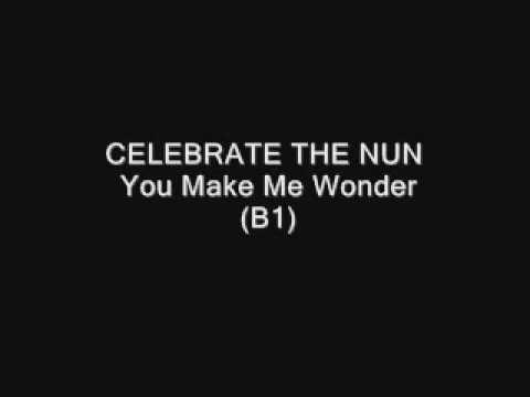 CELEBRATE THE NUN - You Make Me Wonder (B1)