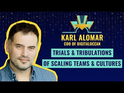 """Trials & Tribulations of Scaling Teams & Cultures"" by Karl Alomar, COO of DigitalOcean"