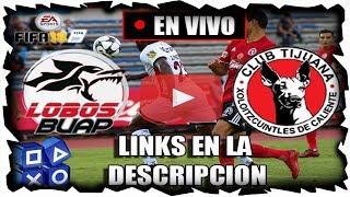 TIJUANA VS LOBOS BUAP | 17 DE OCTUBRE 2017 | LIGA MX VER EL PARTIDO EN VIVO ONLINE FIFA 18 PS4