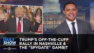 "Trump's Off-The-Cuff Rally In Nashville & The ""Spygate"" Gambit 