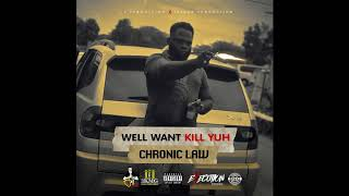 Chronic Law - Well Want Kill Yuh (Official Audio)