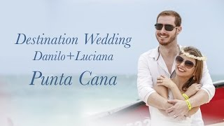 Danilo e  Luciana   Punta Cana - Destination Wedding