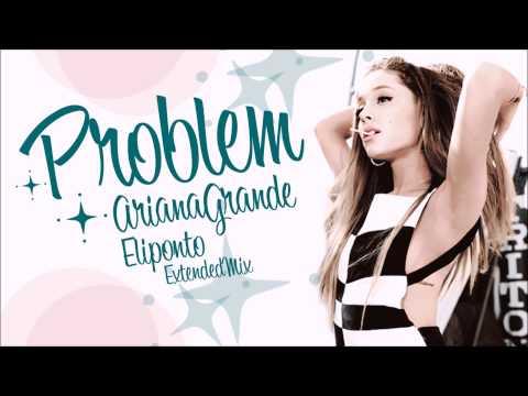 Ariana Grande - Problem (feat. Iggy Azalea) [Eliponto Extended Mix]
