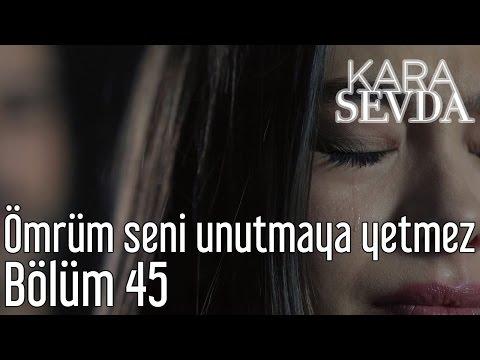 Kara Sevda 45. Bölüm - Benim Ömrüm Seni Unutmaya Yetmez