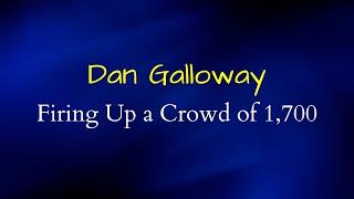 Firing Up a Crowd of 1,700 - Dan Galloway | Motivational Speaker | Entertainer
