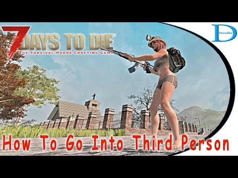 ☠️How To Go Into Third Person View In 7 Days To Die - Updated For Alpha 15!