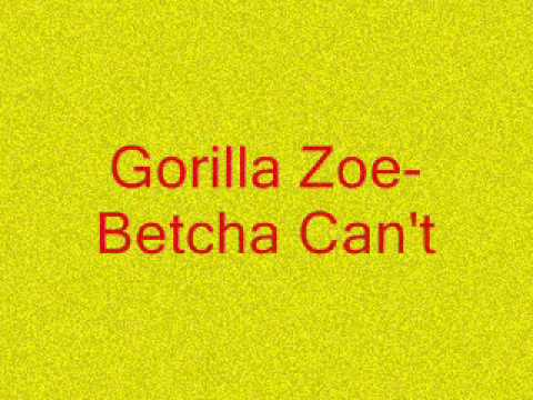 Gorilla Zoe- Betcha Can't