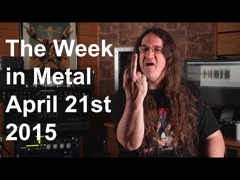 The Week in Metal - April 21st, 2015 | MetalSucks