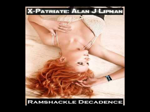 X-Patriate: Alan J. Lipman: Ramshackle Decadence