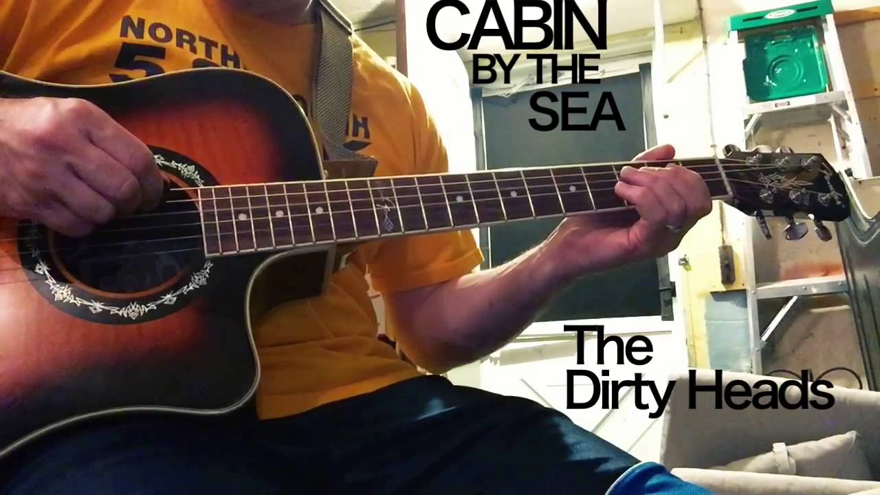 Cabin by the sea the dirty heads my first year of guitar for Cabin by the sea