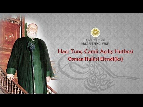 Osman Hulusi Efendi | Hacı Tunç Camii Açılış Hutbesi
