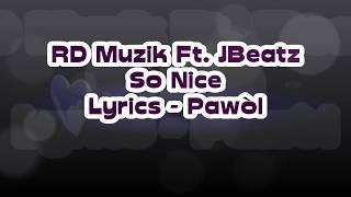 Download RD Muzik Ft. JBeatz - So Nice Lyrics (Pawòl) MP3 song and Music Video
