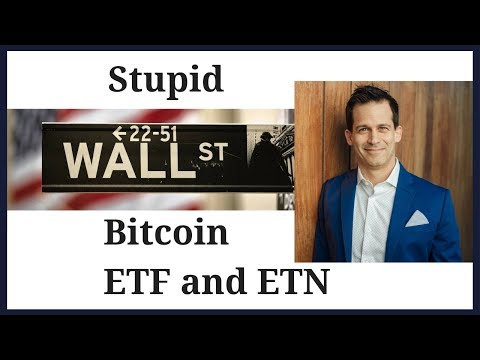 Stupid Wall Street Bitcoin ETF ETN investment vehicles