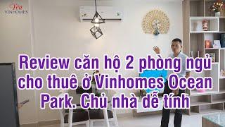 Review căn hộ 2 phòng ngủ cho thuê ở Vinhomes Ocean Park. Chủ nhà dễ tính, giá thị trường.