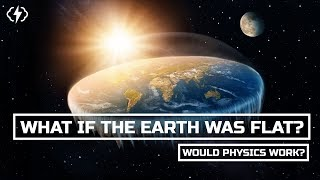 What If The Earth Really Was Flat?