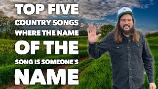 Top Five Country Songs Where the Name of the Song is Someones Name