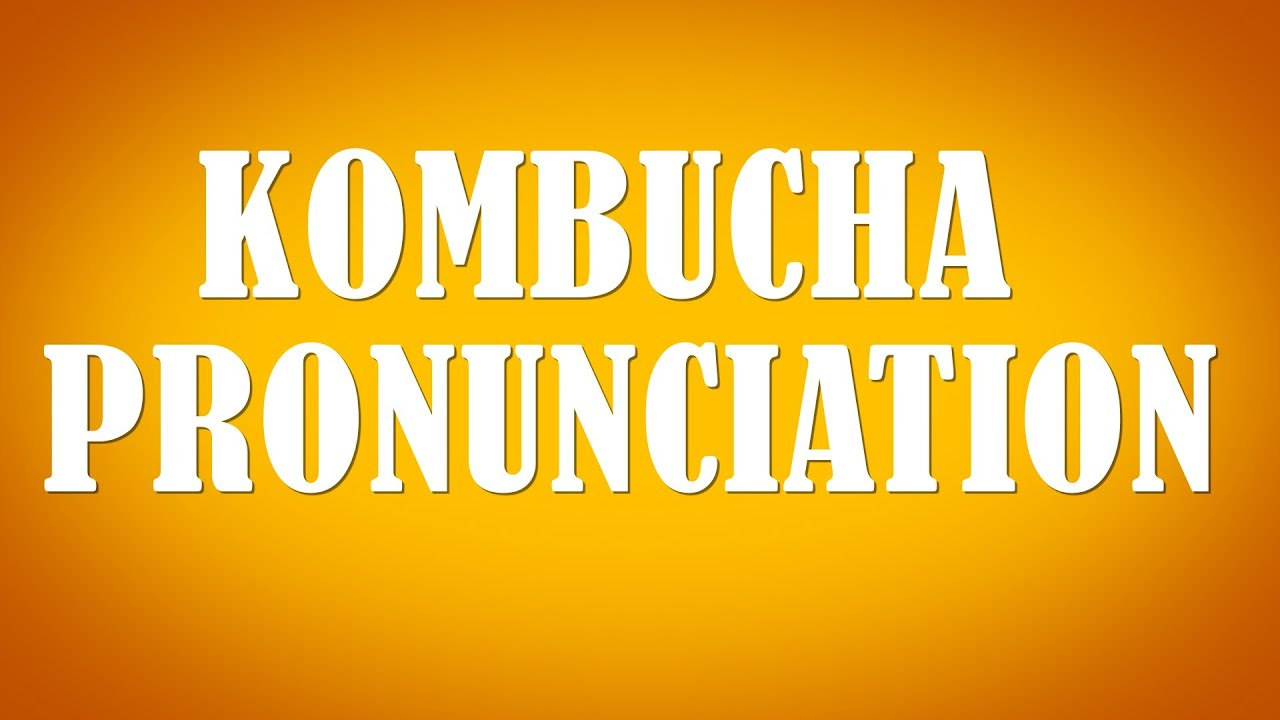How Do You Pronounce Kombucha? - YouTube - photo#31