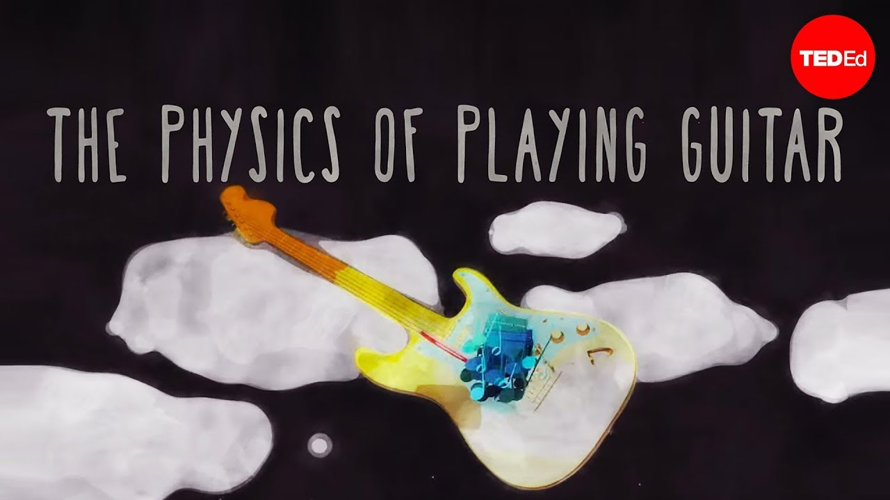 The physics of playing guitar – Oscar Fernando Perez