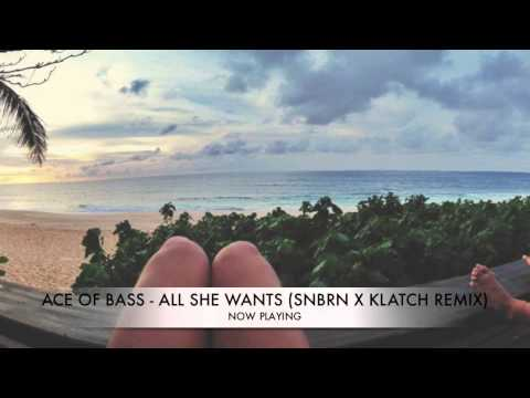 Ace of Bass - All She Wants (SNBRN X KLATCH Remix) [FREE DOWNLOAD]