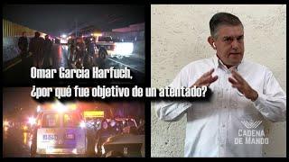 Omar García Harfuch, ¿por qué fue objetivo de un atentado? | CADENA DE MANDO