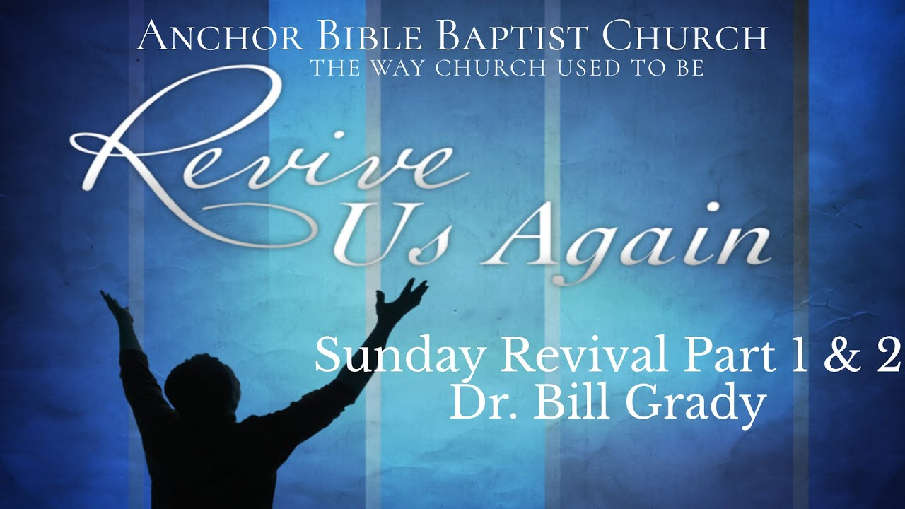 Sunday Revival Part 1 & 2 - Dr. Bill Grady