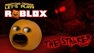 Roblox: The Stalker! [Annoying Orange Plays]