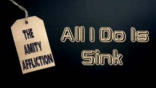 The Amity Affliction - All I Do Is Sink [Lyrics on screen]