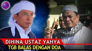 Luar Biasa!! Dih!n4 Ustaz Yahya, TGB Balas dengan Doa!