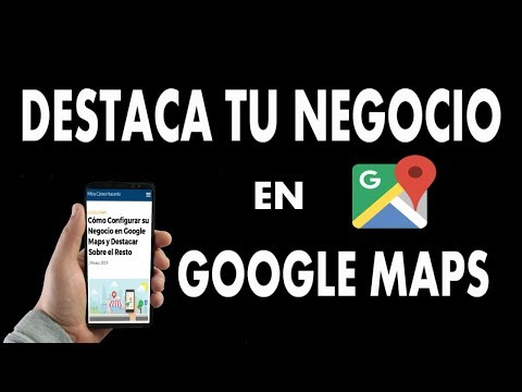 ¿Cómo Configurar su Negocio en Google Maps y Destacar Sobre el Resto?