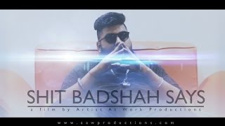 Sh!t Badshah Says | Artist At Work Productions-AAW