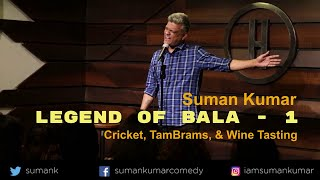 [Legend of Bala - 1] - Cricket, Tambrams, & How to taste Wine | Stand up Comedy by Suman Kumar