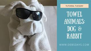 Learn How to Make Towel Animals - Dog and Bunny Rabbit