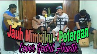 Download Jauh Mimpiku - Peterpan   Godril Akustik Cover