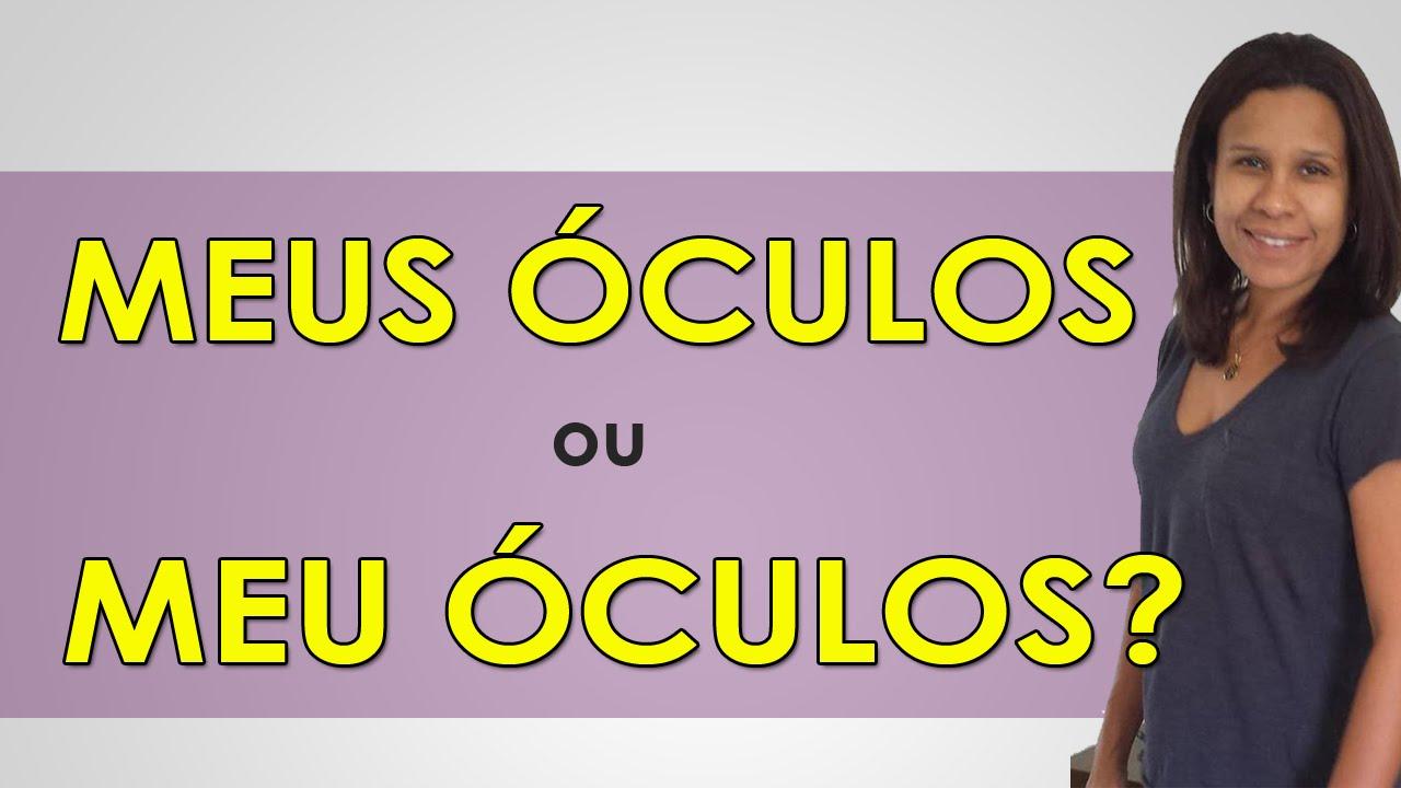 7e7ad64b0 Meus Óculos ou Meu Óculos - Afinal, Qual é o Certo? - YouTube