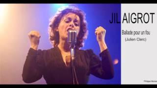 """JIL AIGROT """" Ballade pour un fou """" Julien Clerc ."""