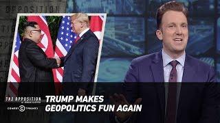 Trump Makes Geopolitics Fun Again - The Opposition w/ Jordan Klepper