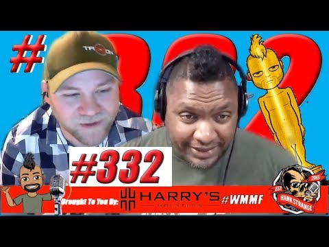 Podcast #332 -FreeForAll Monday And The Oscar Goes To...We Don't Care! Hank Strange WMMF Podcast